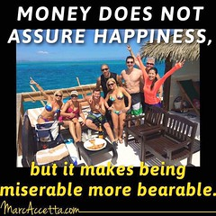 MONEY DOES NOT ASSURE HAPPINESS, but it makes being miserable more bearable. #money #moneycantbuyhappiness #happy #travel
