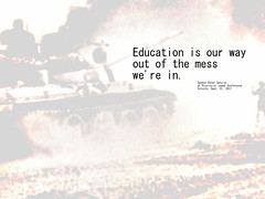 "Quotation: ""Education is our way out of the mess we're in."""