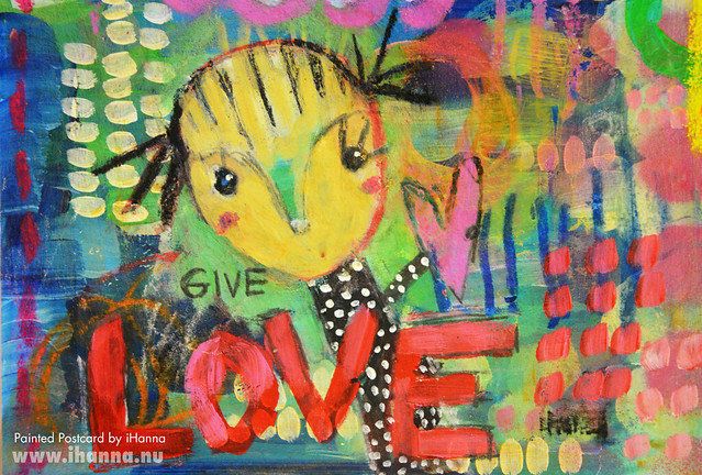 Painted Postcards | Give love as much as you can (Photo and art by Hanna Andersson a.k.a. iHanna, Sweden) #mailart