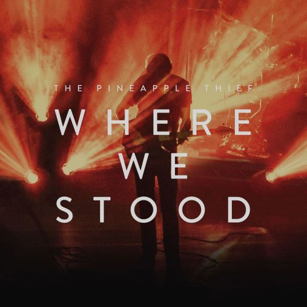 The Pineapple Thief - Where We Stood (In Concert)