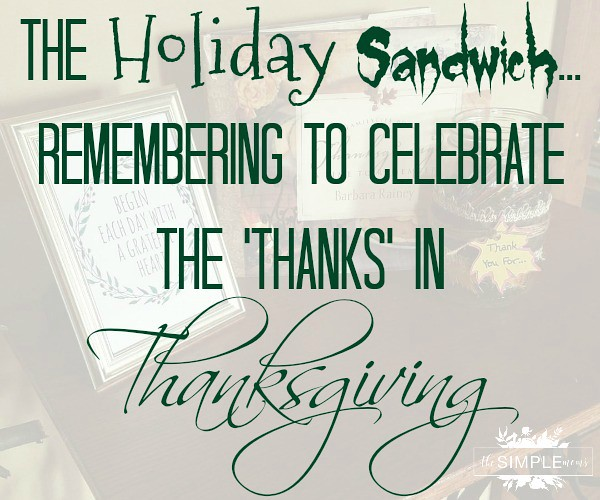The Holiday Sandwich - Remembering to Celebrate the Thanks in Thanksgiving on The SIMPLE Moms