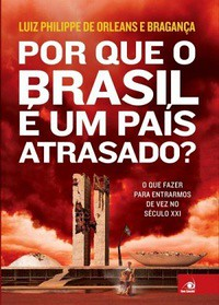 1-Por Que o Brasil é um País Atrasado - Luiz Philippe de Orleans e Bragança