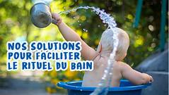 Nos solutions pour faciliter le rituel du bain.