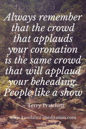 Always remember that the crowd that applauds