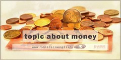 http://topicsinenglish.com/topic-about-money/