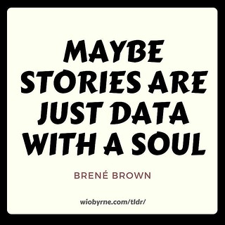Maybe stories are just data with a soul. - Brené Brown In issue # 122 of TL;DR. Subscribe at wiobyrne.com/tldr/ #dreams #data #stories #truth #fiction #drama #reality