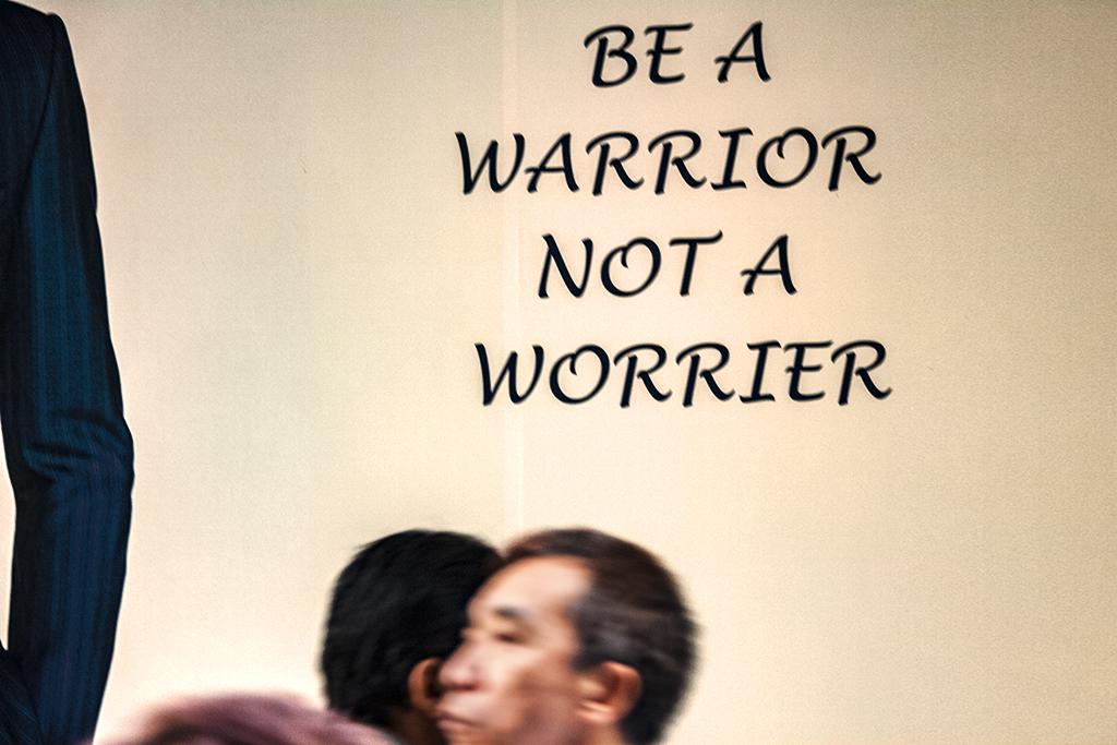 BE A WARRIOR NOT A WORRIER--Hong Kong