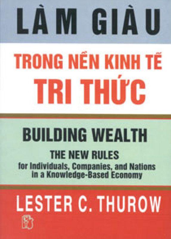 Làm Giàu Trong Nền Kinh Tế Tri Thức - Lester C. Thurow
