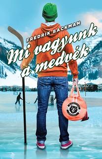 Fredrik Backman: Mi vagyunk a medvék (Animus Kiadó, 2017)