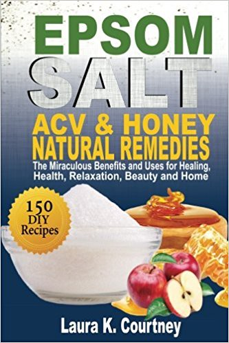 Best PDF Epsom Salt, ACV and Honey Natural Remedies: The Miraculous Benefits and Uses for Healing, Health, Relaxation, Beauty and Home: DIY Recipes, Weight Loss, Pain Relief, Gardening -  Best book - By Laura K. Courtney