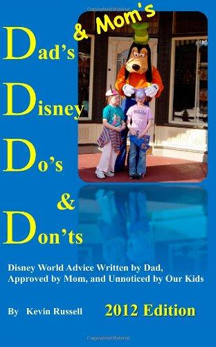 Epub  Dad s (  Mom s) Disney Do s   Don ts: Disney World Advice Written by Dad, Approved by Mom,