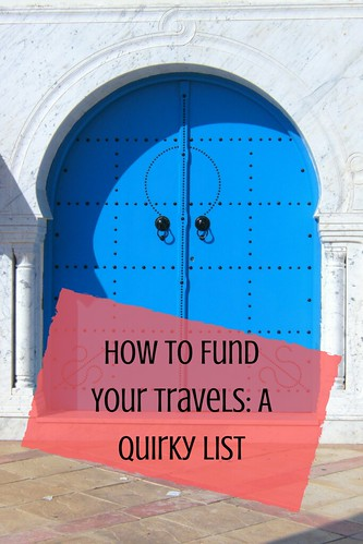 How to Fund Your Travels: A Quirky List