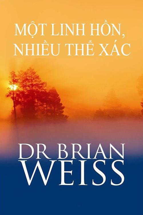 Một Linh Hồn, Nhiều Thể Xác - Dr. Brian L. Weiss