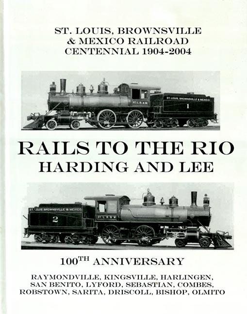 Harding, Glenn T. Rails to the Rio. [Raymondville, TX]: [Glenn Harding], [2003]. Print.