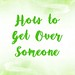 Love Quotes : How to Get Over Someone
