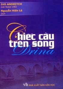 Chiếc Cầu Trên Sông Drina - Ivo Andritch