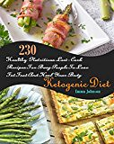 Ketogenic Diet: 230 Healthy Nutritious Low-Carb Recipes For Busy People To Lose Fat Fast And Heal Your Body