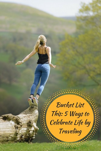 Bucket List This: 5 Ways to Celebrate Life by Traveling