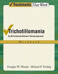 Epub  Trichotillomania: An ACT-enhanced Behavior Therapy Approach Workbook (Treatments That Work)