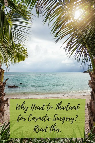Why Head to Thailand for Cosmetic Surgery? Read this