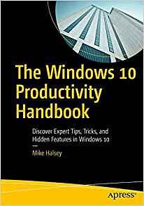 Read PDF The Windows 10 Productivity Handbook: Discover Ex