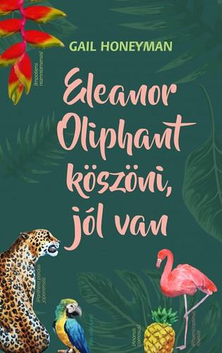 Gail Honeyman: Eleanor Oliphant köszöni, jól van (Ventus Libro, 2017)
