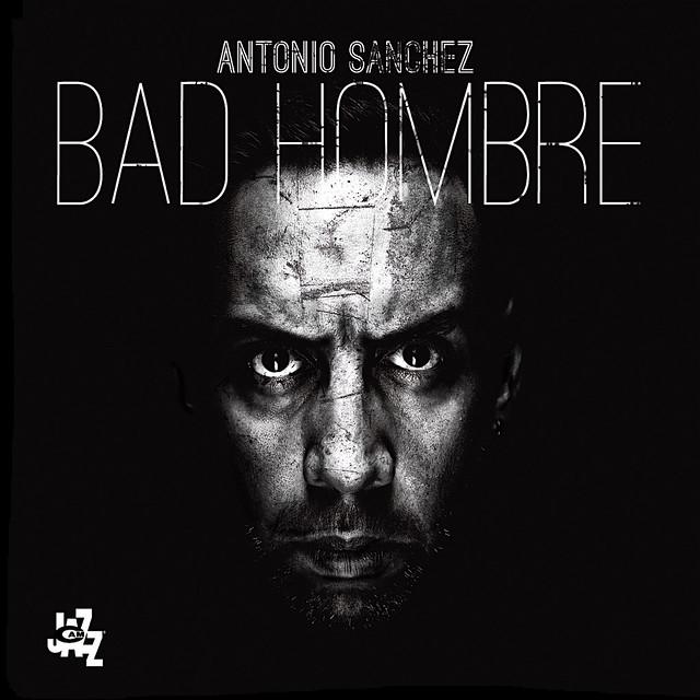 Antonio_Sanchez_BadHombre