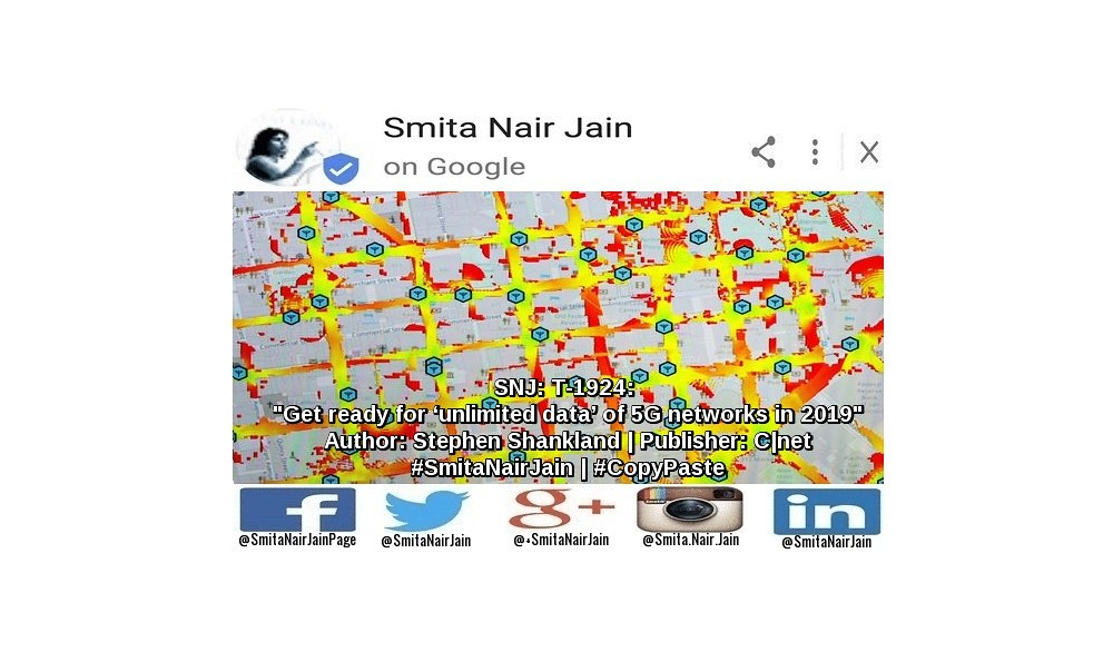 "Smita Nair Jain on #Google   SNJ: T-1924: ""Get ready for 'unlimited data' of 5G networks in 2019"" 