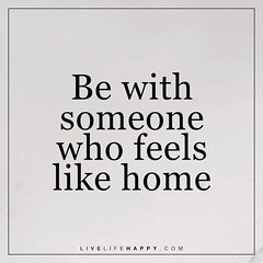 Life Quotes : Be with Someone Who Feels...