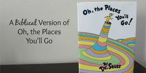 A Biblical Version of Oh the Places You'll Go