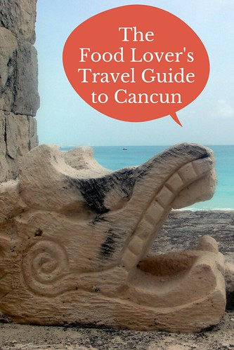 The Food Lover's Travel Guide to Cancun