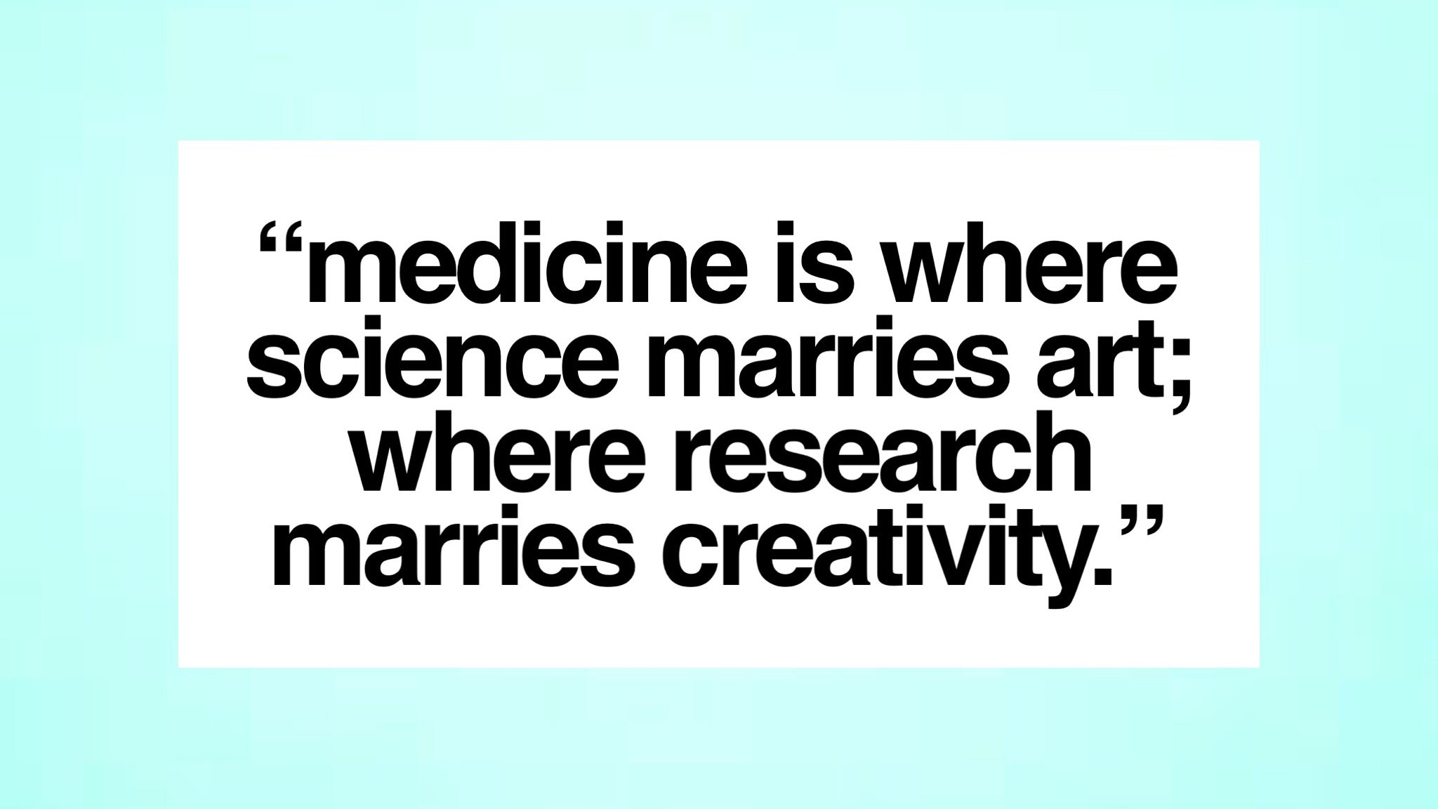 Medicine is where science marries art; where research marries creativity.