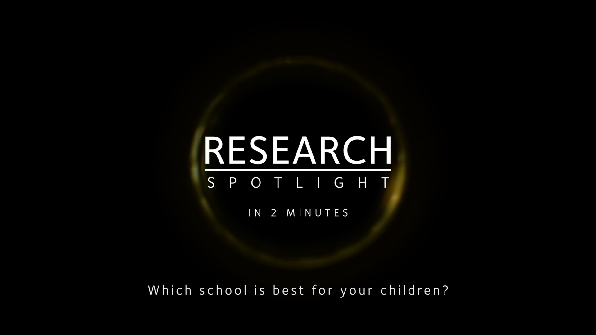A screen capture from the Research Spotlight video. The text 'Research Spotlight in 2 minutes: Which school is best for your children?'