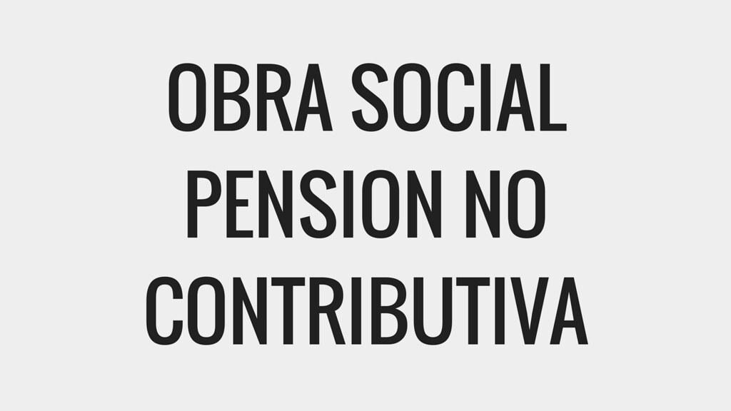 Obra Social para Pensiones no Contributivas
