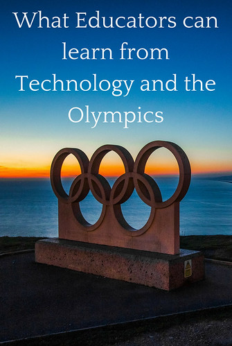 What Educators can learn from Technology and the Olympics
