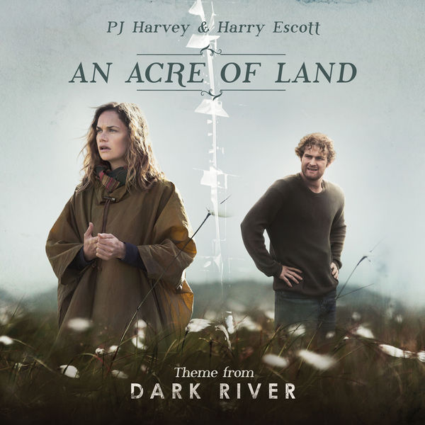 PJ Harvey And Harry Escott - An Acre Of Land