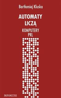 Bartłomiej Kluska, Automaty liczą. Komputery PRL