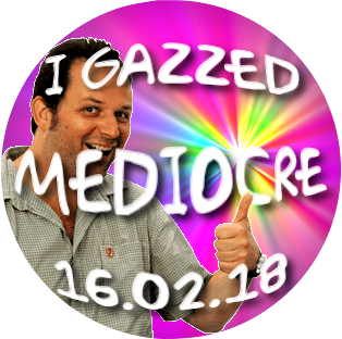 I GAZZED MEDIOCRE BADGE