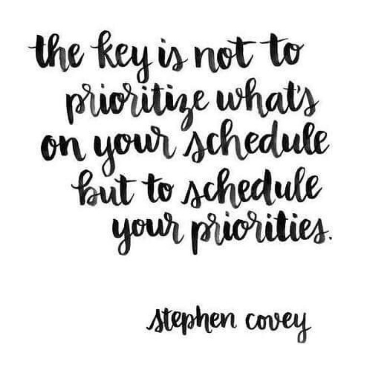 the key is not to prioritize what's on your schedule but to schedule your priorities. -stephen covey
