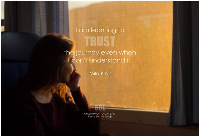 Mila Bron I am learning to trust the journey even when I don't understand it