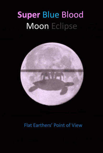 Super Blue Blood Mood Eclipse: Flat Earthers' Point of View