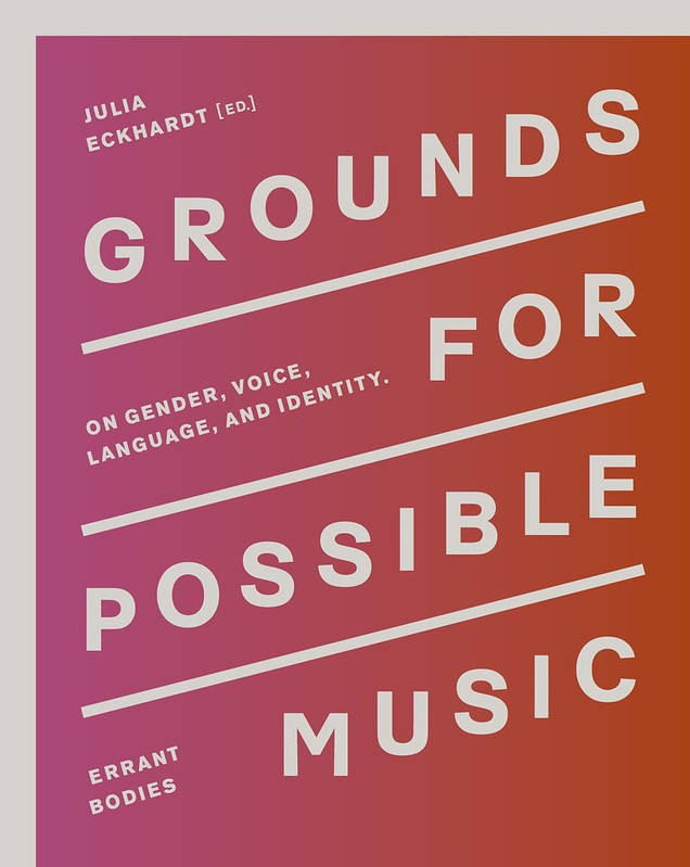 Grounds for possible music - new book out ed Julia Eckhart/ publisher Errant Bodies