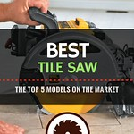 Best Tile Saw Reviews | The Best 5 Models on the Market