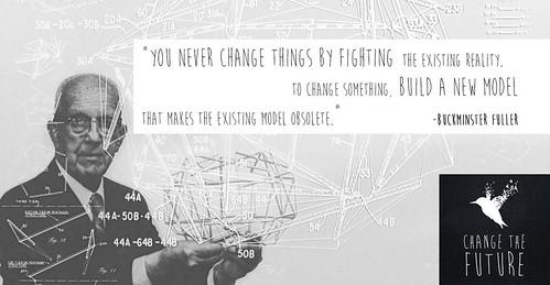 «No intentes cambiar un sistema, construye uno nuevo que haga que el anterior se vuelva obsoleto».