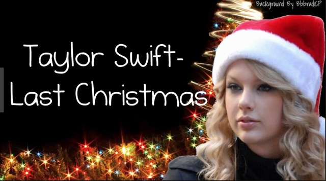 last christmas taylor swift last christmas i gave you my heart - Last Christmas I Gave You My Heart