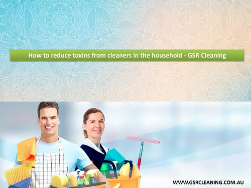 How to reduce toxins from cleaners in the household - GSR Cleaning