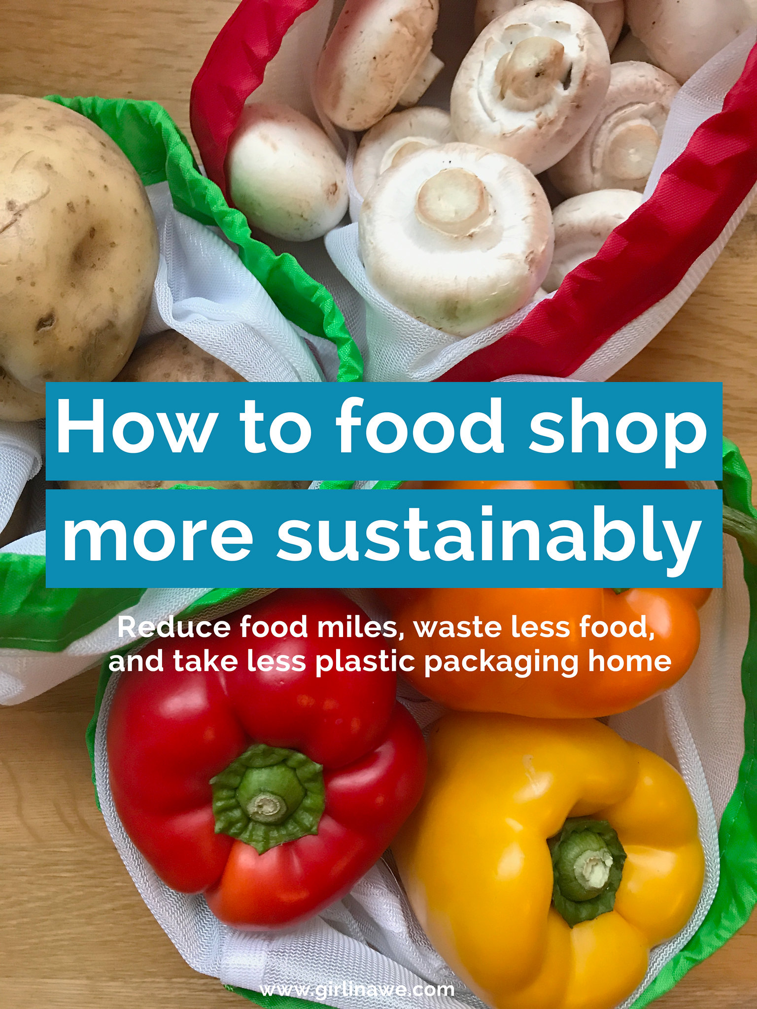 Sustainable food shopping; how to reduce your food miles, waste less food, and take less plastic packaging home