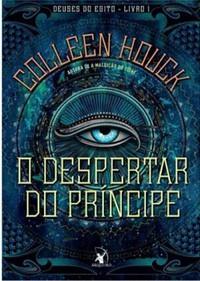 O Despertar do Principe - Deuses do Egito #1 - Colleen Houck