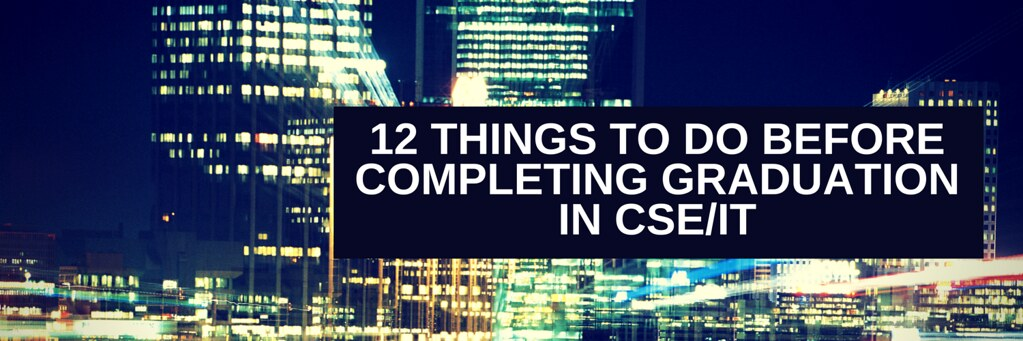12 things to do before completing graduation in CSE/IT