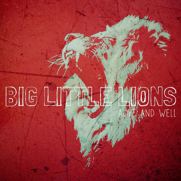 Big Little Lions - Alive And Well